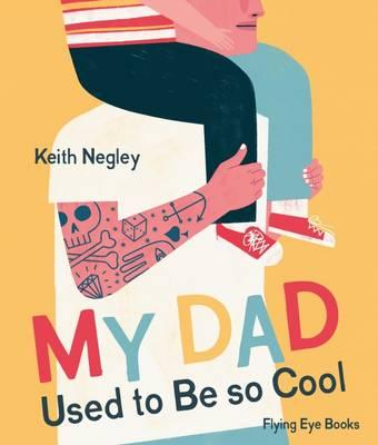 My Dad Used to Be so Cool by Keith Negley Celebrate Father's Day with our favourite picture books about dads and other Very Important Dudes.