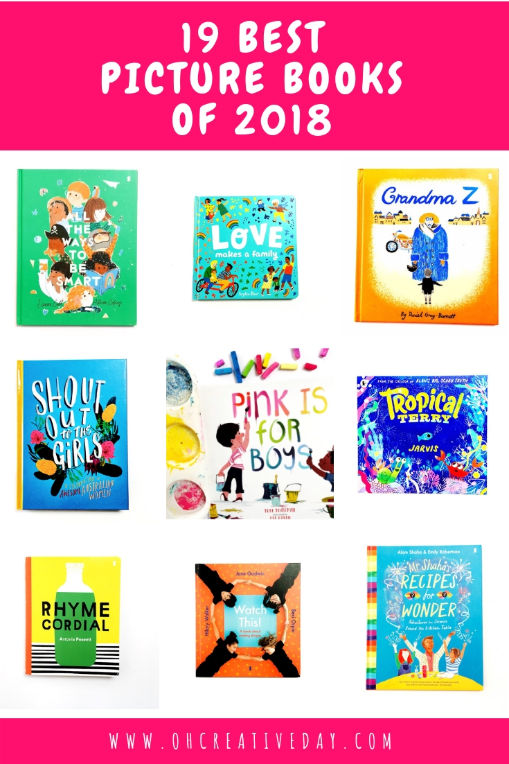 What a year it has been for picture books! Here are 19 of the best picture books of 2018. Board books, picture books for preschoolers, picture books for newly-independent readers, picture books for older readers. Something for everybody! These books were loved at our place by children and parents alike. #picturebooks #picturebooks2018 #booksforkids